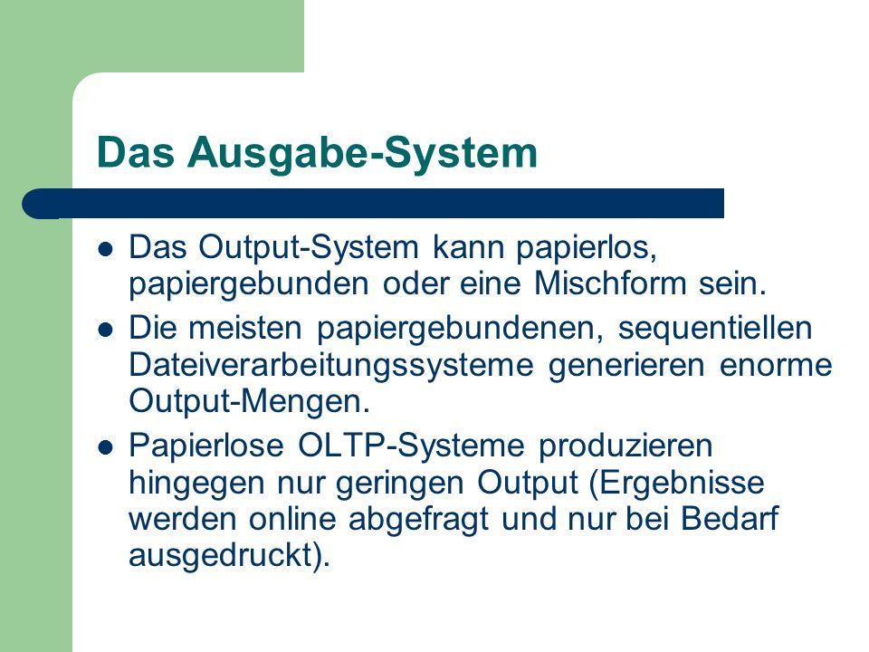 Das Ausgabe-System Das Output-System kann papierlos, papiergebunden oder eine Mischform sein.