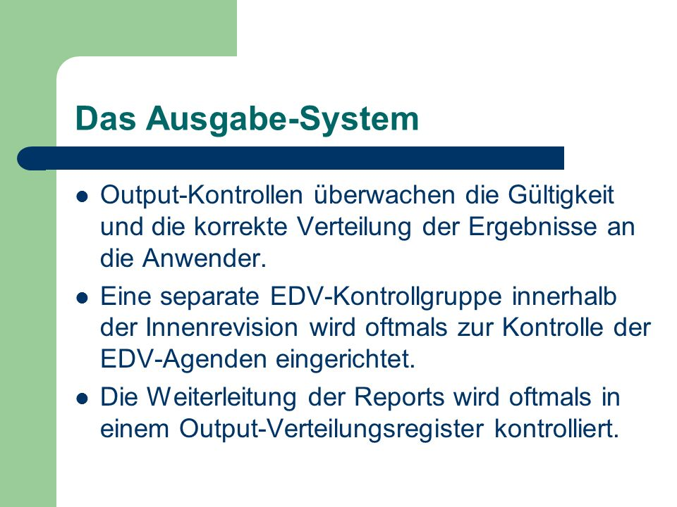Das Ausgabe-System Output-Kontrollen überwachen die Gültigkeit und die korrekte Verteilung der Ergebnisse an die Anwender.