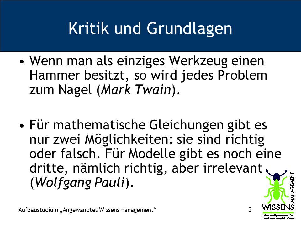 Kritik und Grundlagen Wenn man als einziges Werkzeug einen Hammer besitzt, so wird jedes Problem zum Nagel (Mark Twain).