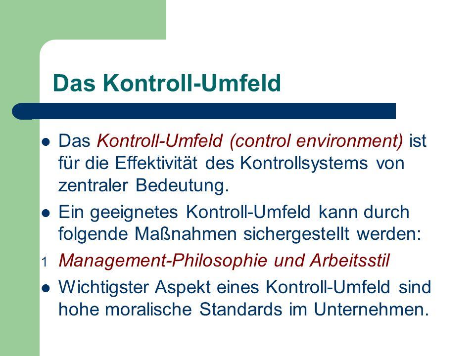 Das Kontroll-Umfeld Das Kontroll-Umfeld (control environment) ist für die Effektivität des Kontrollsystems von zentraler Bedeutung.