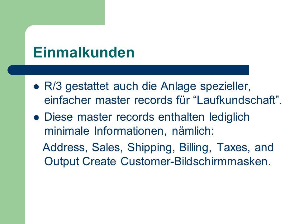Einmalkunden R/3 gestattet auch die Anlage spezieller, einfacher master records für Laufkundschaft .