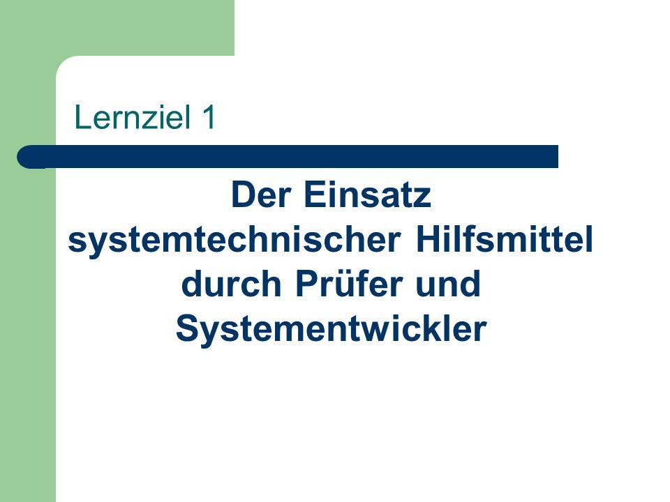 Lernziel 1 Der Einsatz systemtechnischer Hilfsmittel durch Prüfer und Systementwickler