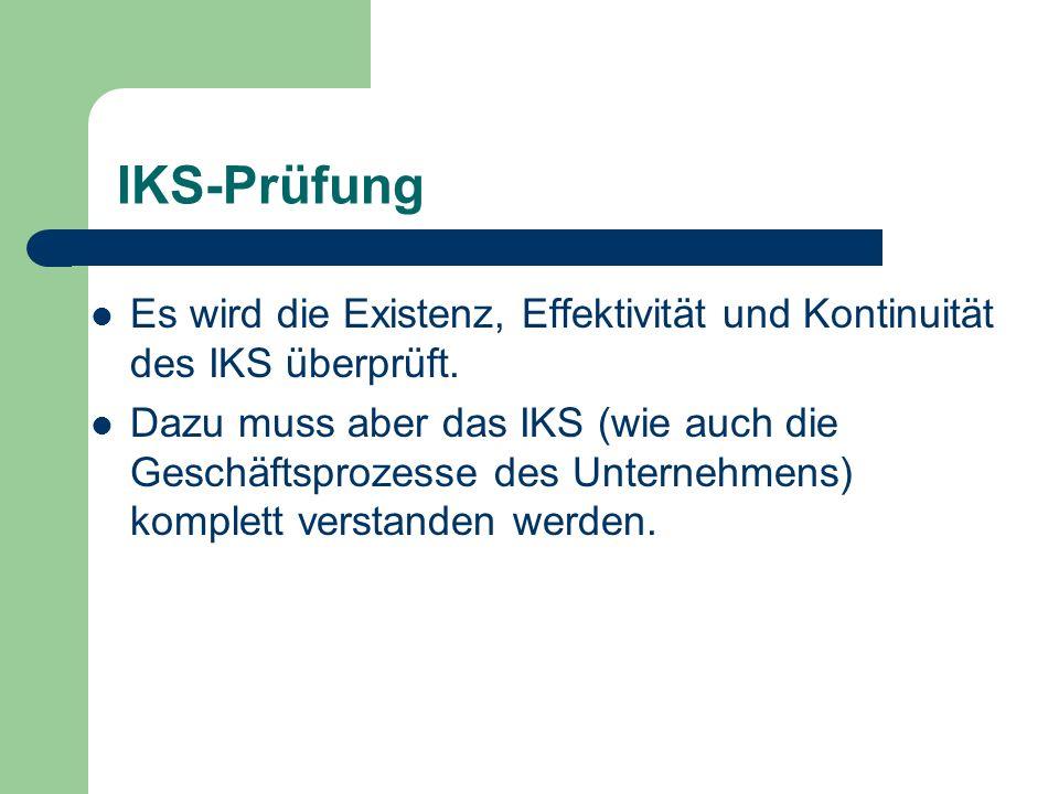 IKS-Prüfung Es wird die Existenz, Effektivität und Kontinuität des IKS überprüft.