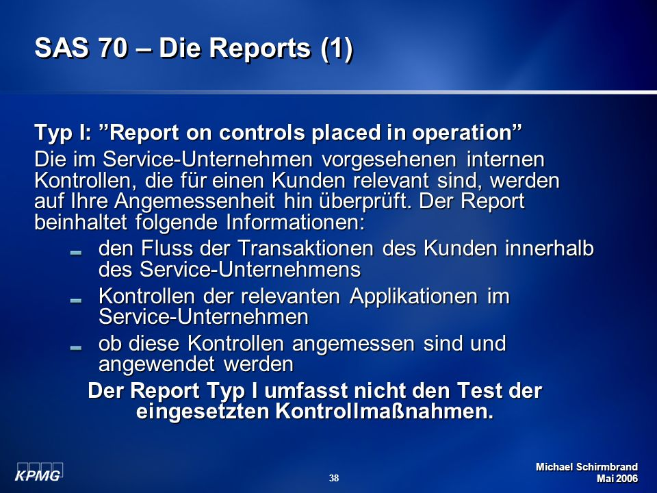 SAS 70 – Die Reports (1)Typ I: Report on controls placed in operation