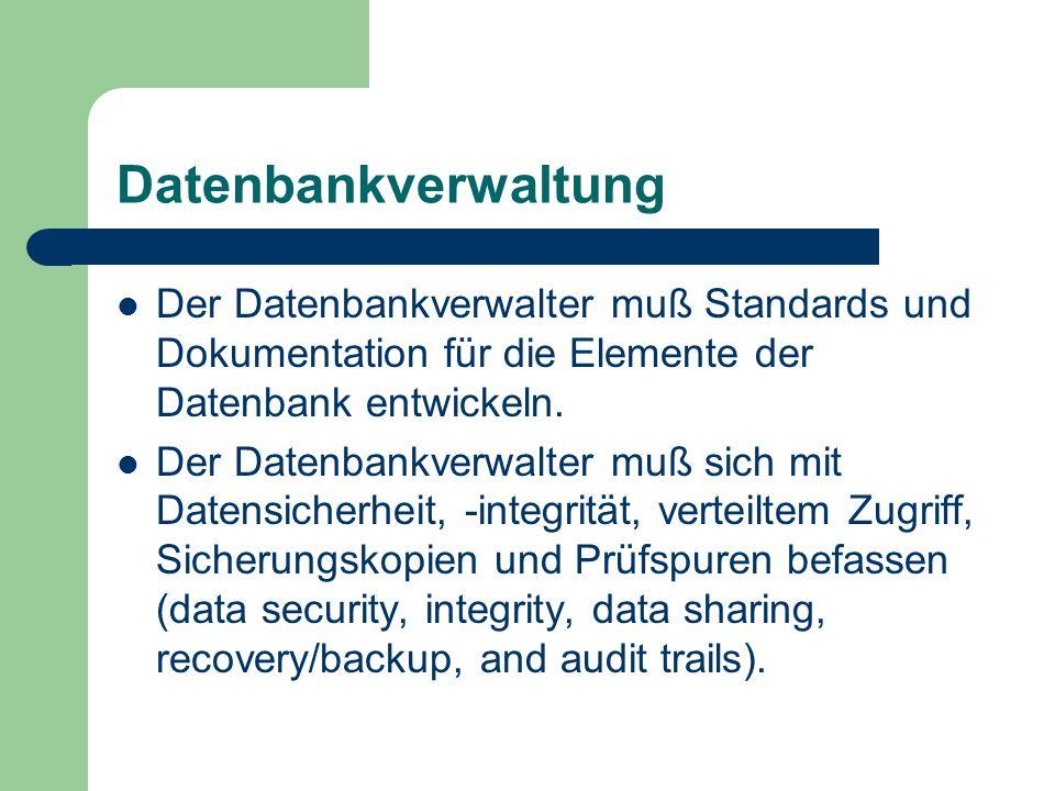 Datenbankverwaltung Der Datenbankverwalter muß Standards und Dokumentation für die Elemente der Datenbank entwickeln.