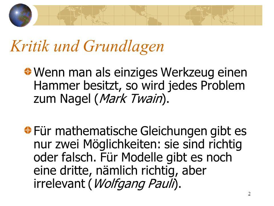 Kritik und GrundlagenWenn man als einziges Werkzeug einen Hammer besitzt, so wird jedes Problem zum Nagel (Mark Twain).