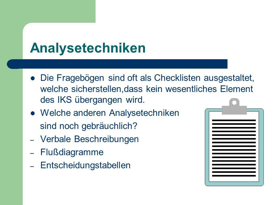 Analysetechniken Die Fragebögen sind oft als Checklisten ausgestaltet, welche sicherstellen,dass kein wesentliches Element des IKS übergangen wird.