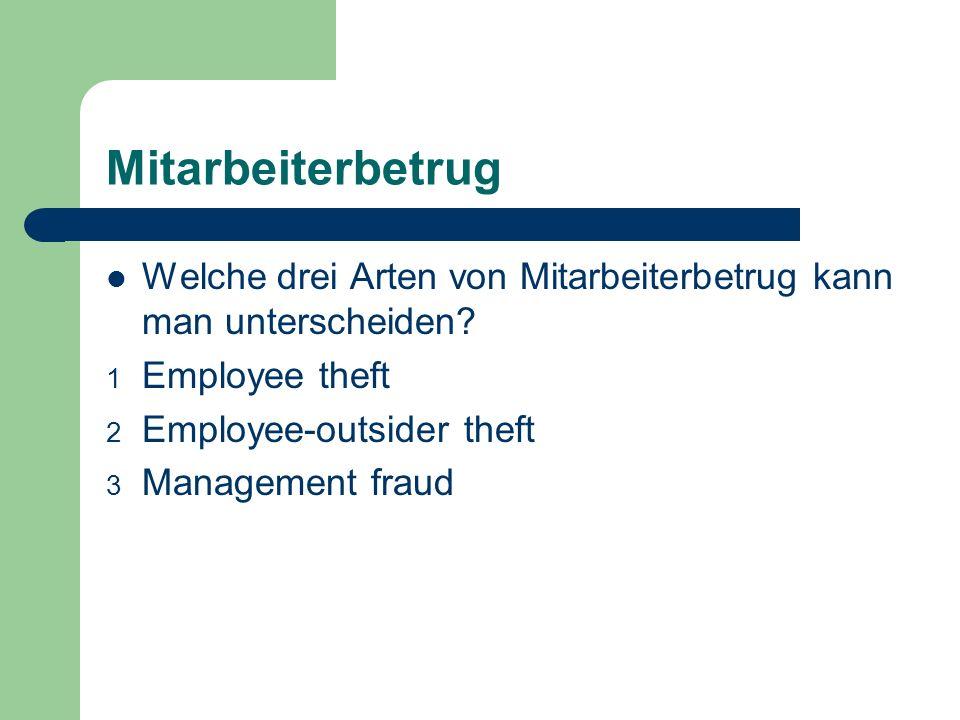 Mitarbeiterbetrug Welche drei Arten von Mitarbeiterbetrug kann man unterscheiden Employee theft. Employee-outsider theft.