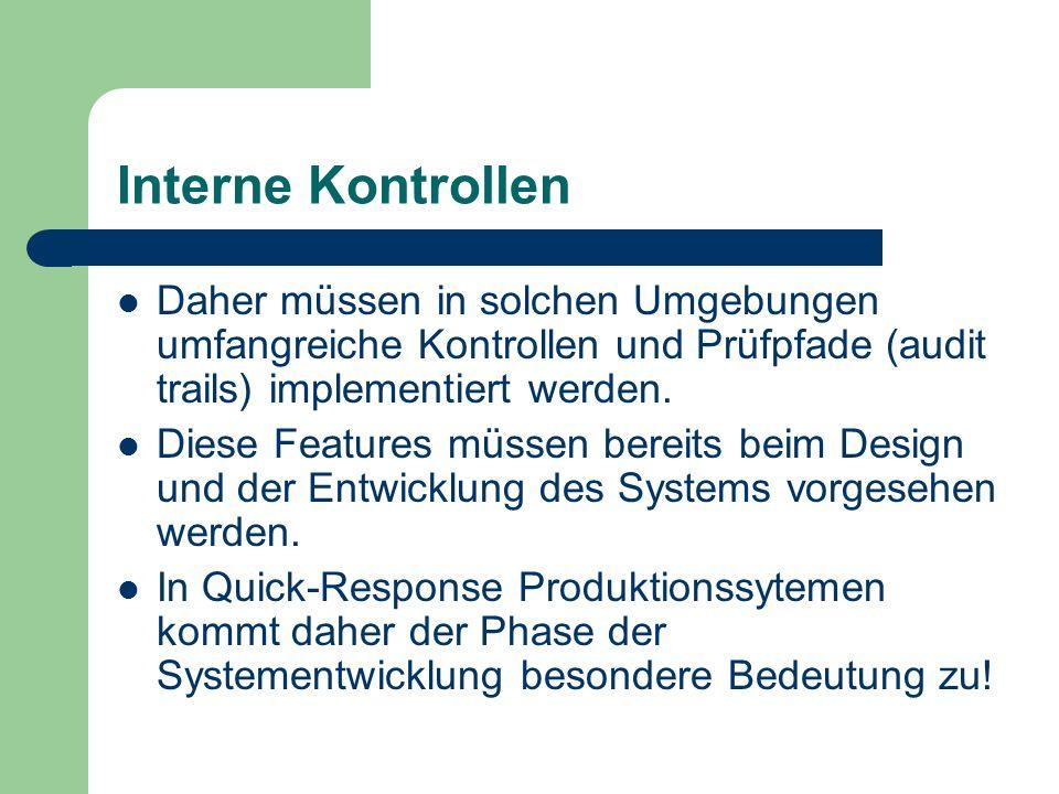 Interne Kontrollen Daher müssen in solchen Umgebungen umfangreiche Kontrollen und Prüfpfade (audit trails) implementiert werden.