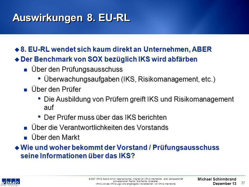 Auswirkungen 8. EU-RL 8. EU-RL wendet sich kaum direkt an Unternehmen, ABER. Der Benchmark von SOX bezüglich IKS wird abfärben.