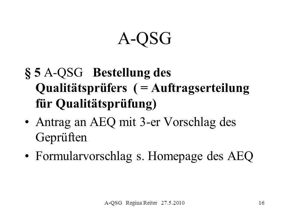 A-QSG § 5 A-QSG Bestellung des Qualitätsprüfers ( = Auftragserteilung für Qualitätsprüfung) Antrag an AEQ mit 3-er Vorschlag des Geprüften.