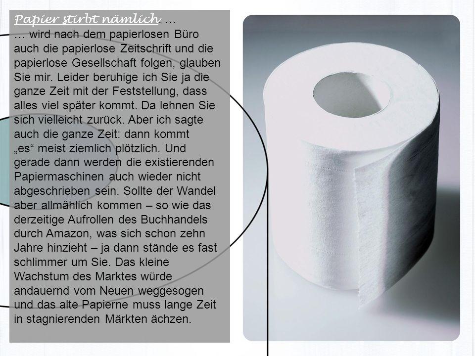 Papier stirbt nämlich. …