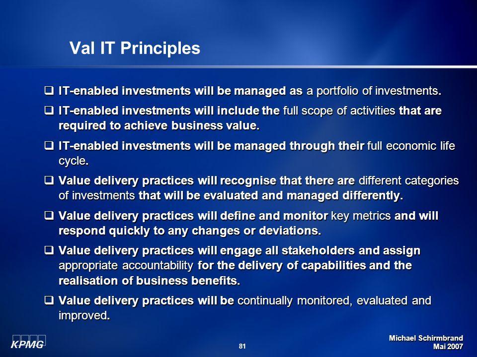Val IT Principles IT-enabled investments will be managed as a portfolio of investments.