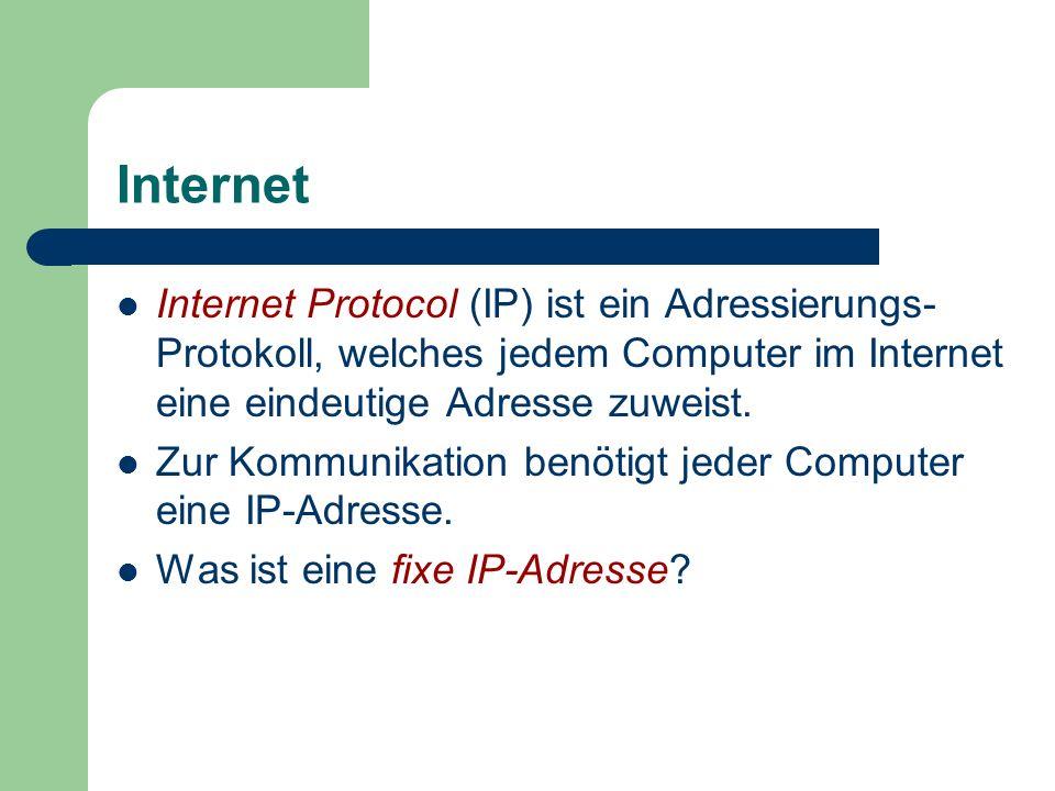 Internet Internet Protocol (IP) ist ein Adressierungs-Protokoll, welches jedem Computer im Internet eine eindeutige Adresse zuweist.