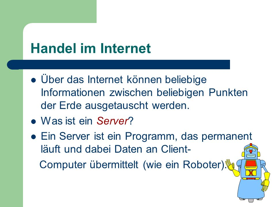 Handel im InternetÜber das Internet können beliebige Informationen zwischen beliebigen Punkten der Erde ausgetauscht werden.