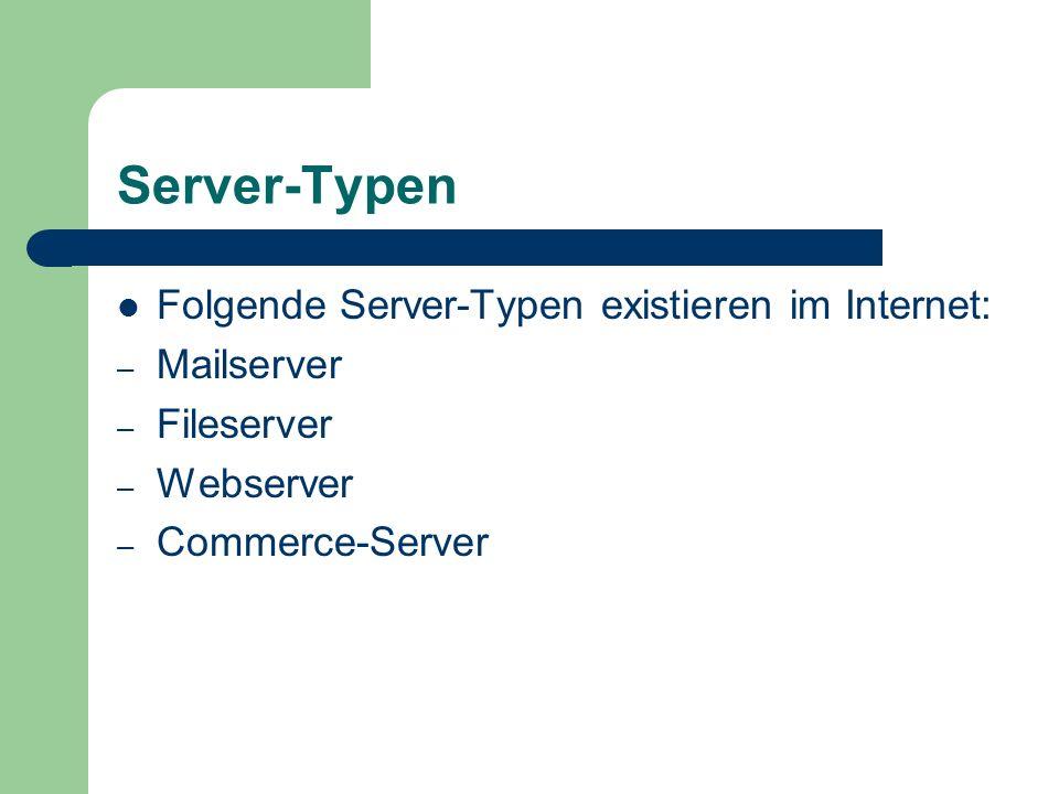 Server-Typen Folgende Server-Typen existieren im Internet: Mailserver