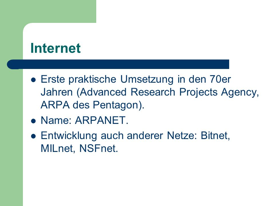 Internet Erste praktische Umsetzung in den 70er Jahren (Advanced Research Projects Agency, ARPA des Pentagon).