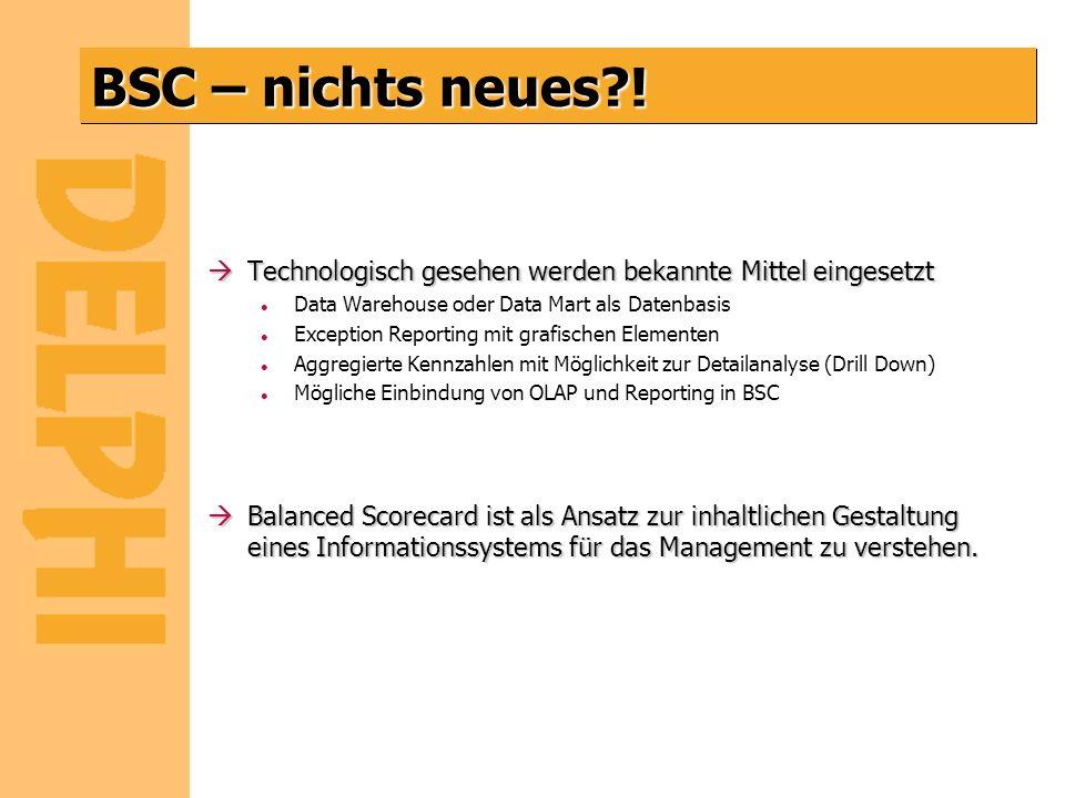 BSC – nichts neues ! Technologisch gesehen werden bekannte Mittel eingesetzt. Data Warehouse oder Data Mart als Datenbasis.