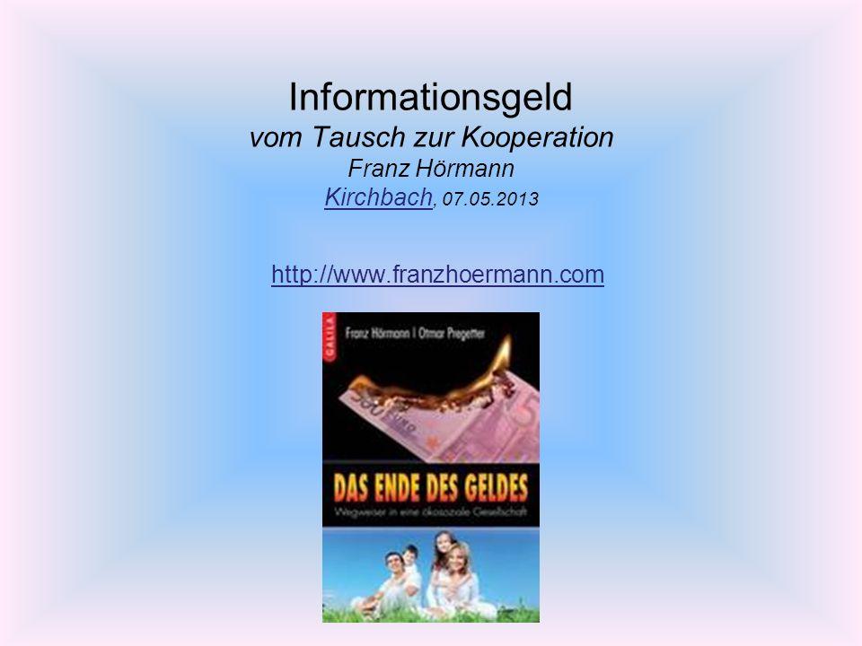 Informationsgeld vom Tausch zur Kooperation Franz Hörmann Kirchbach, 07.05.2013