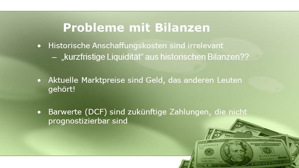 """Probleme mit Bilanzen Historische Anschaffungskosten sind irrelevant. """"kurzfristige Liquidität aus historischen Bilanzen"""