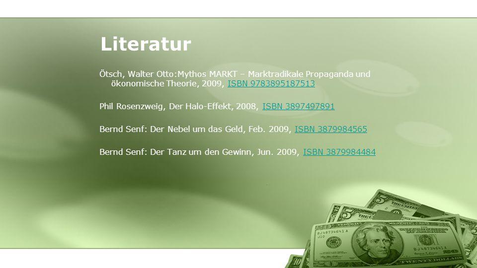 Literatur Ötsch, Walter Otto:Mythos MARKT – Marktradikale Propaganda und ökonomische Theorie, 2009, ISBN 9783895187513.
