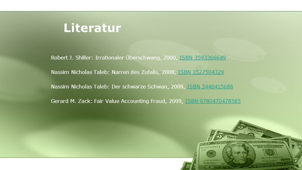 Literatur Robert J. Shiller: Irrationaler Überschwang, 2000, ISBN 3593366649. Nassim Nicholas Taleb: Narren des Zufalls, 2008, ISBN 352750432X.