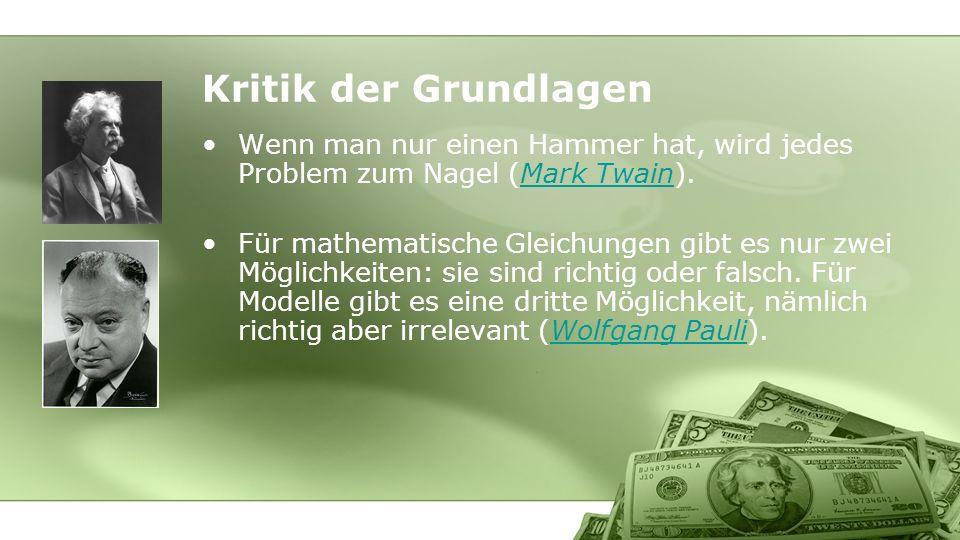 Kritik der Grundlagen Wenn man nur einen Hammer hat, wird jedes Problem zum Nagel (Mark Twain).