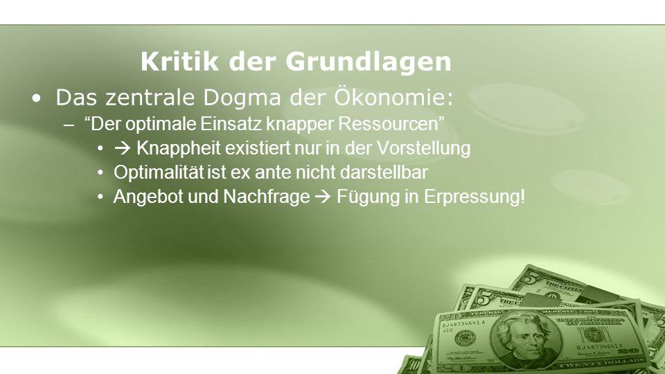 Kritik der Grundlagen Das zentrale Dogma der Ökonomie: