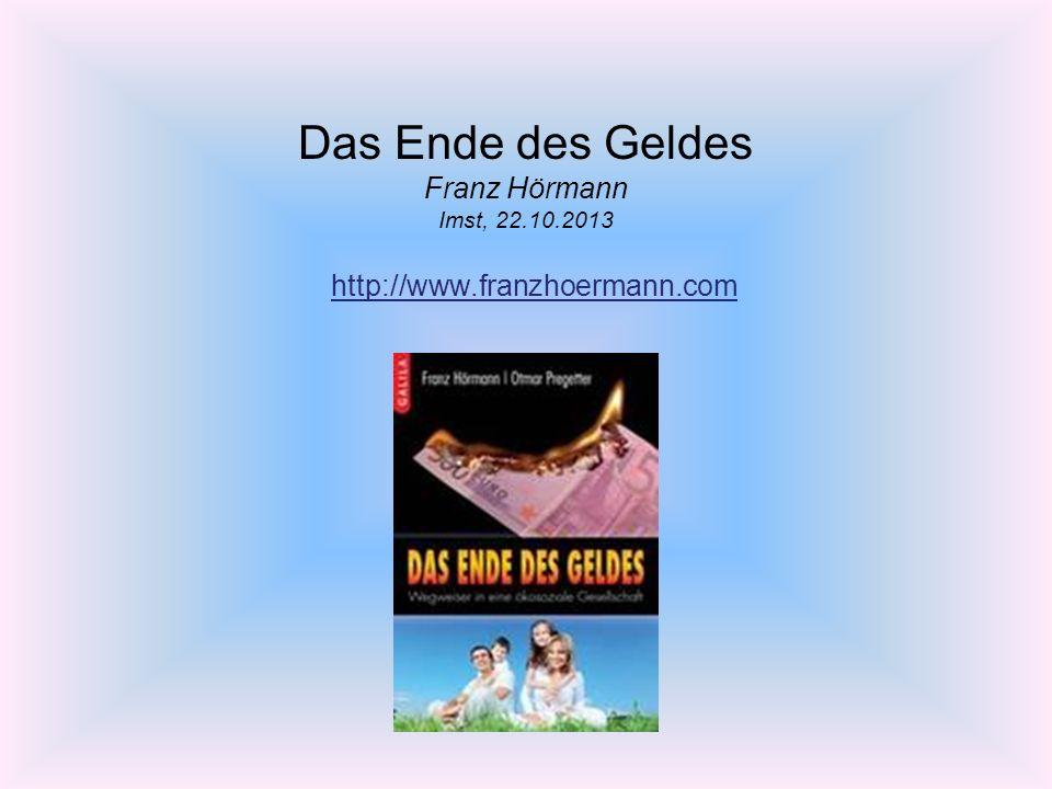 Das Ende des Geldes Franz Hörmann Imst, 22.10.2013