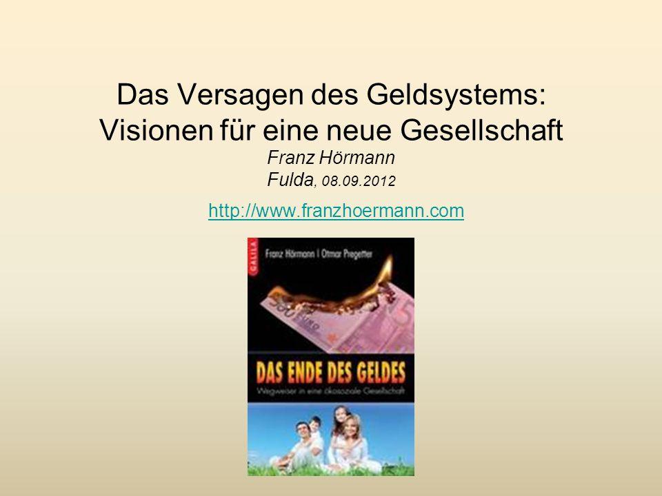 Das Versagen des Geldsystems: Visionen für eine neue Gesellschaft Franz Hörmann Fulda, 08.09.2012