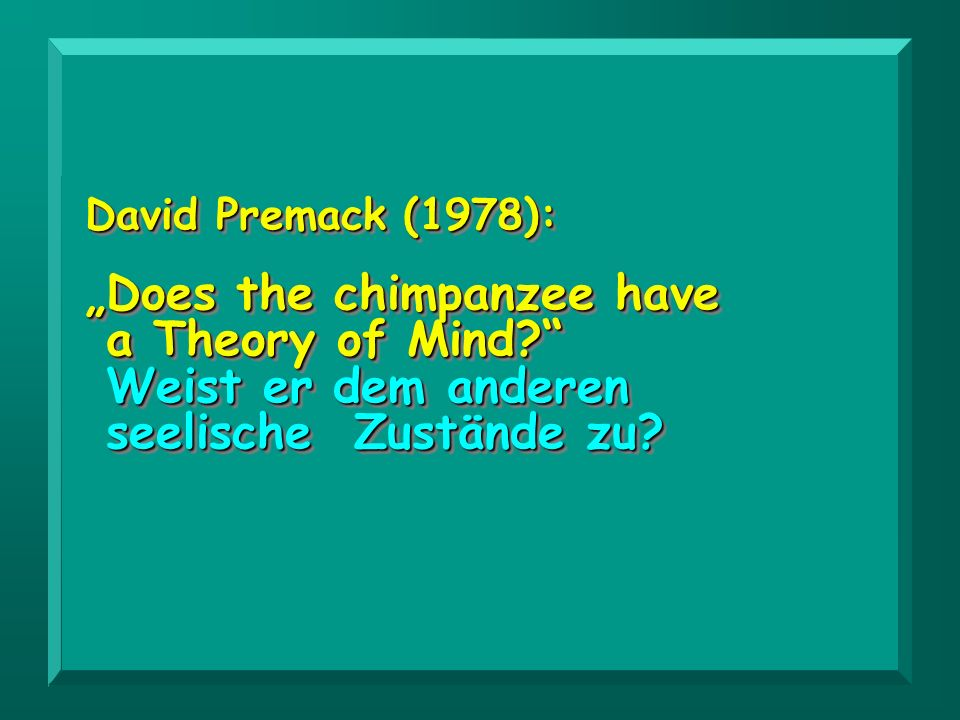 """Does the chimpanzee have a Theory of Mind"