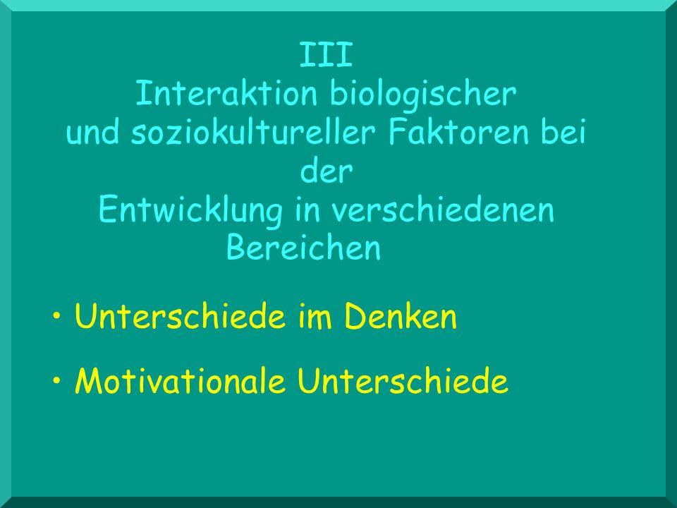 III Interaktion biologischer und soziokultureller Faktoren bei der Entwicklung in verschiedenen Bereichen