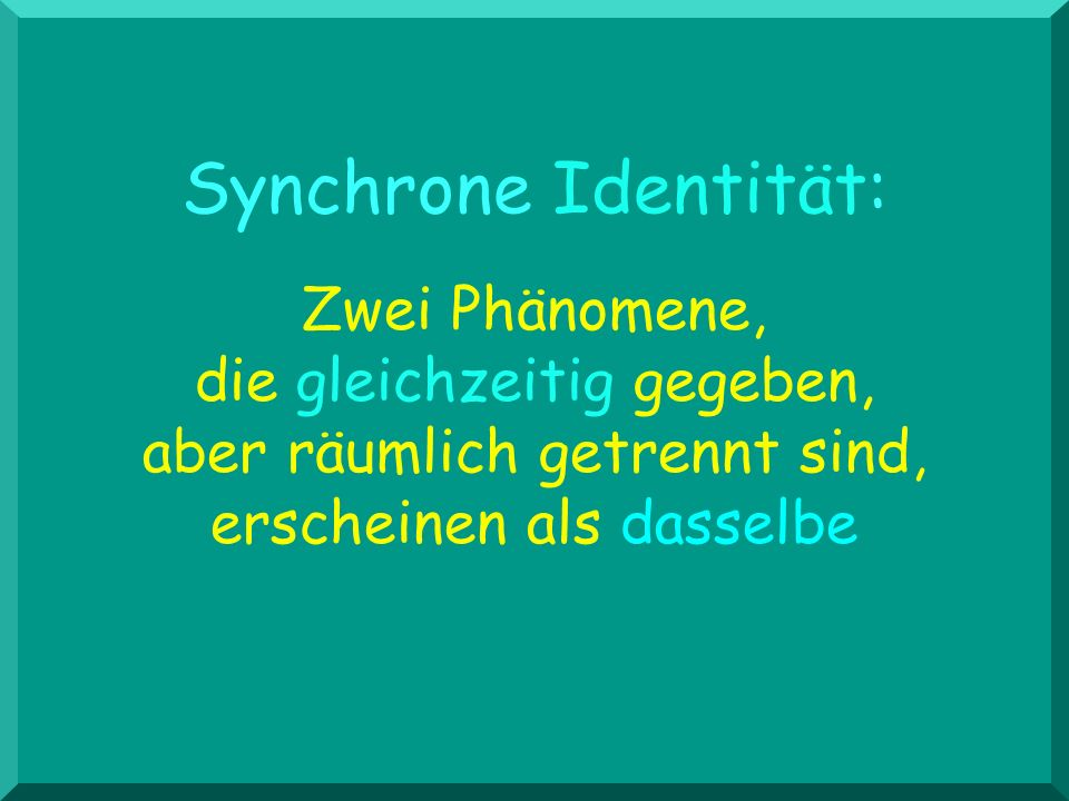 Synchrone Identität: Zwei Phänomene, die gleichzeitig gegeben, aber räumlich getrennt sind, erscheinen als dasselbe.