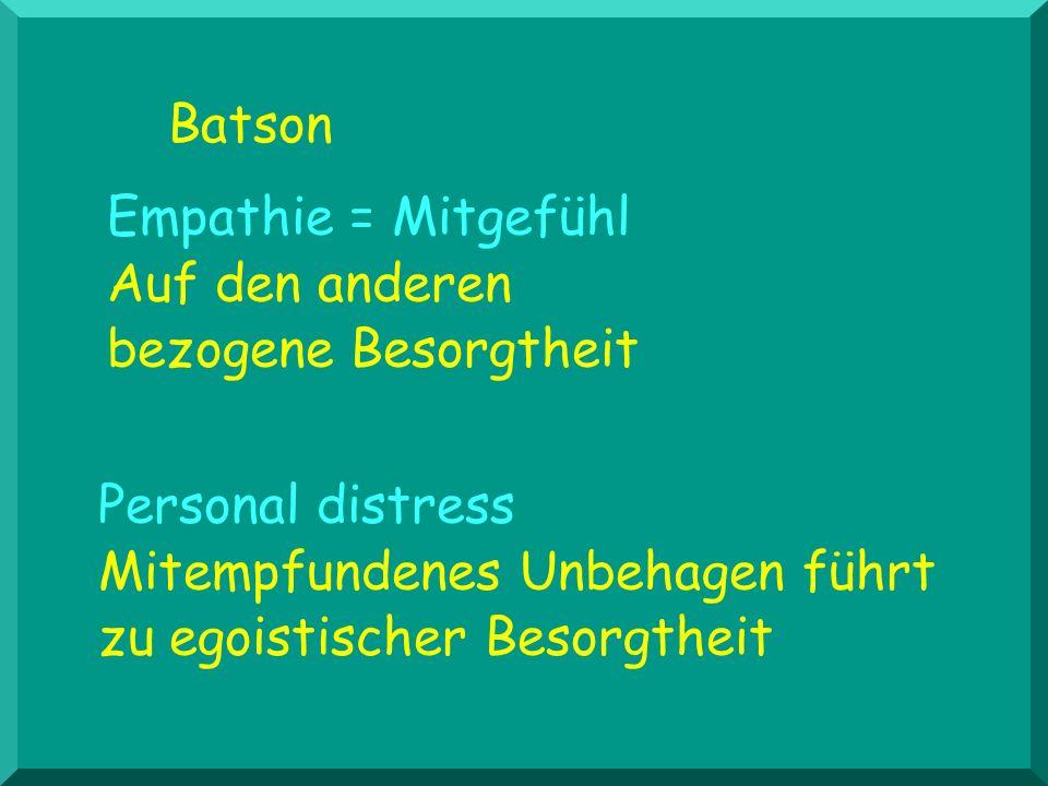 Batson Empathie = Mitgefühl Auf den anderen bezogene Besorgtheit.