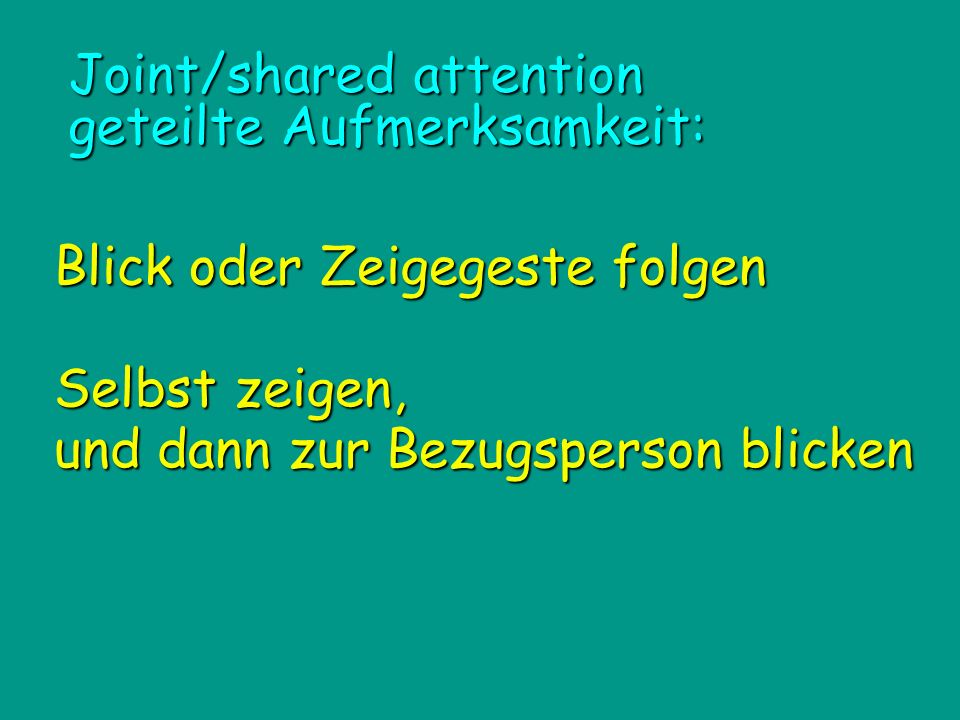 Joint/shared attention geteilte Aufmerksamkeit: