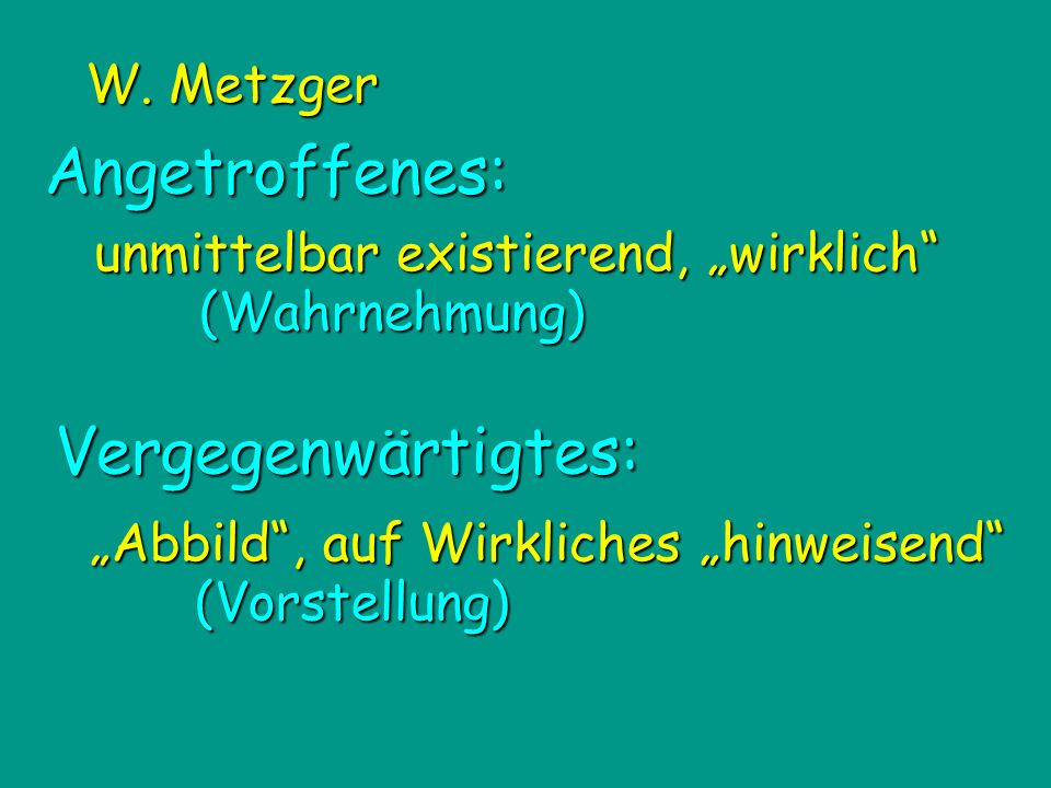 Angetroffenes: Vergegenwärtigtes: W. Metzger