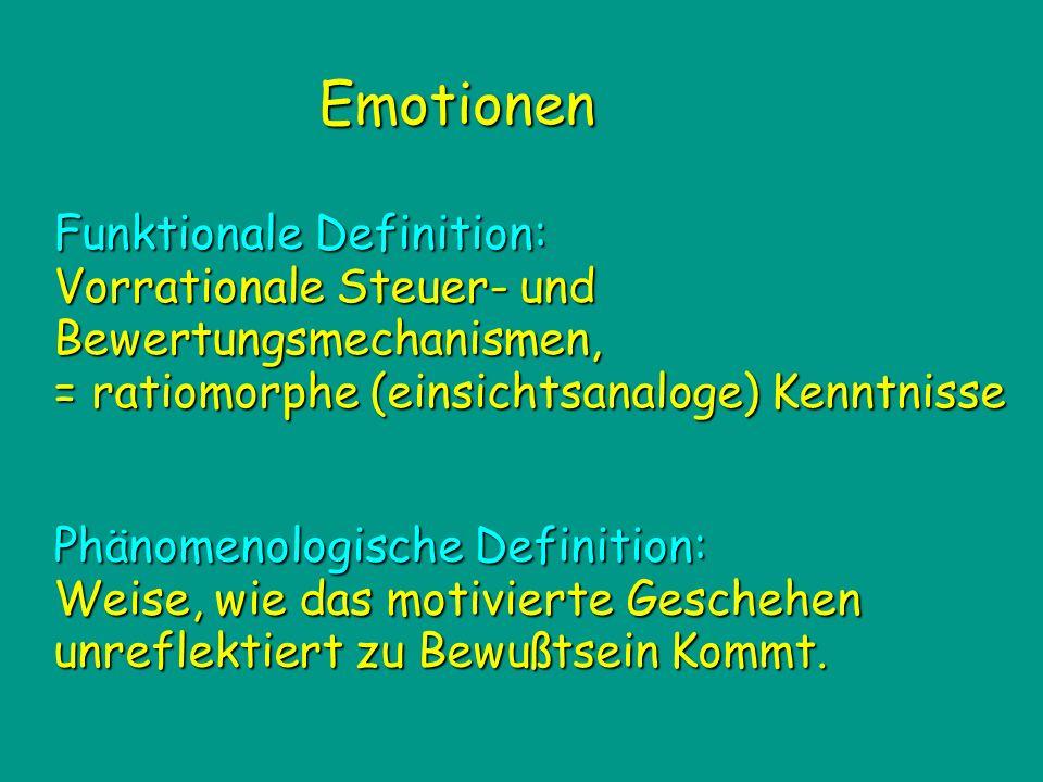 Emotionen Funktionale Definition: Vorrationale Steuer- und Bewertungsmechanismen, = ratiomorphe (einsichtsanaloge) Kenntnisse.