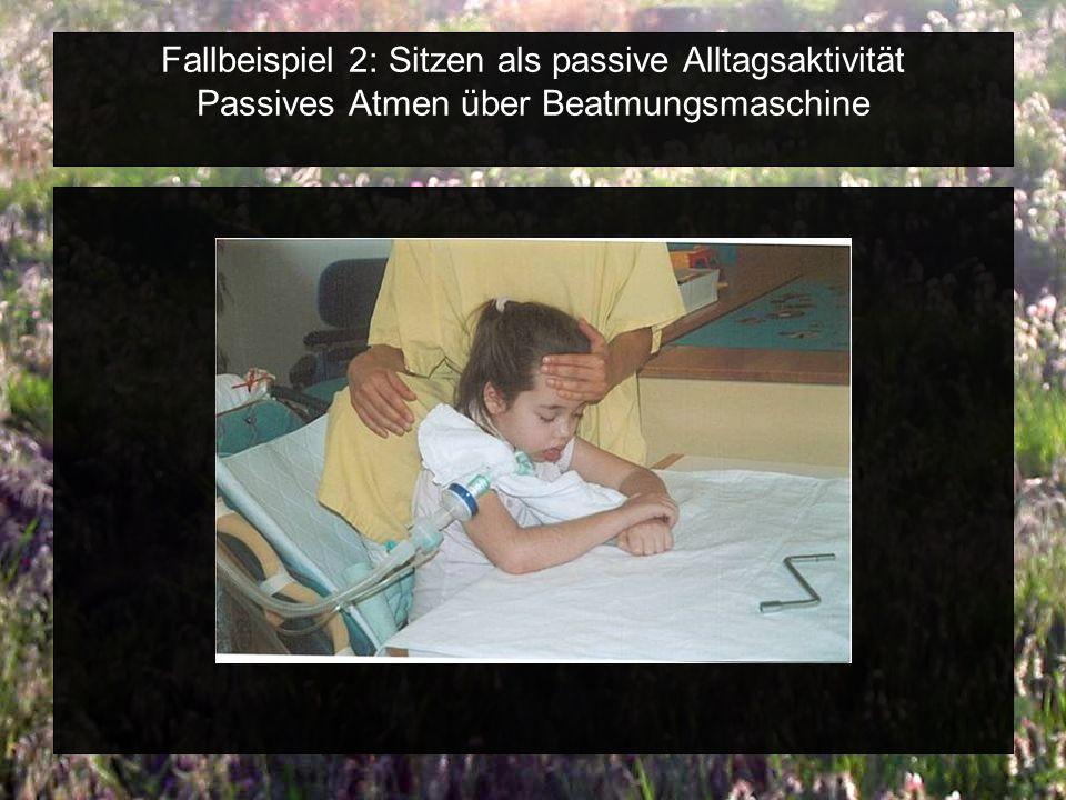 Fallbeispiel 2: Sitzen als passive Alltagsaktivität Passives Atmen über Beatmungsmaschine