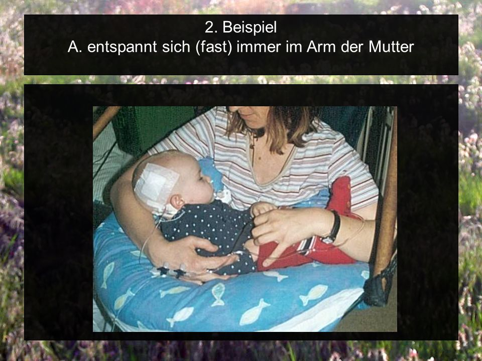 2. Beispiel A. entspannt sich (fast) immer im Arm der Mutter