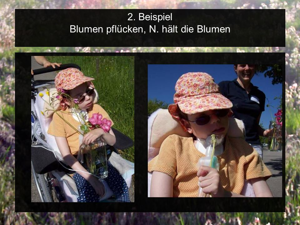2. Beispiel Blumen pflücken, N. hält die Blumen