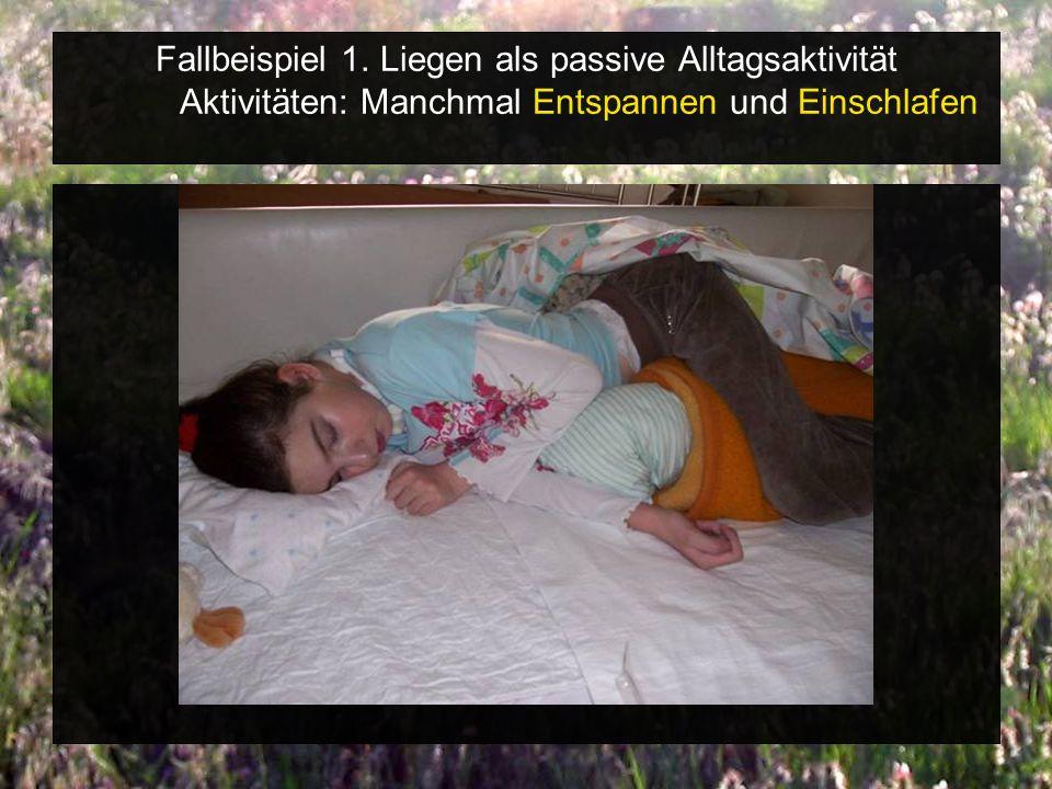 Fallbeispiel 1. Liegen als passive Alltagsaktivität Aktivitäten: Manchmal Entspannen und Einschlafen