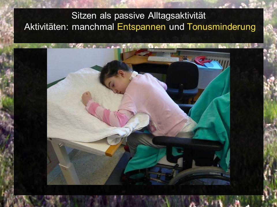 Sitzen als passive Alltagsaktivität Aktivitäten: manchmal Entspannen und Tonusminderung