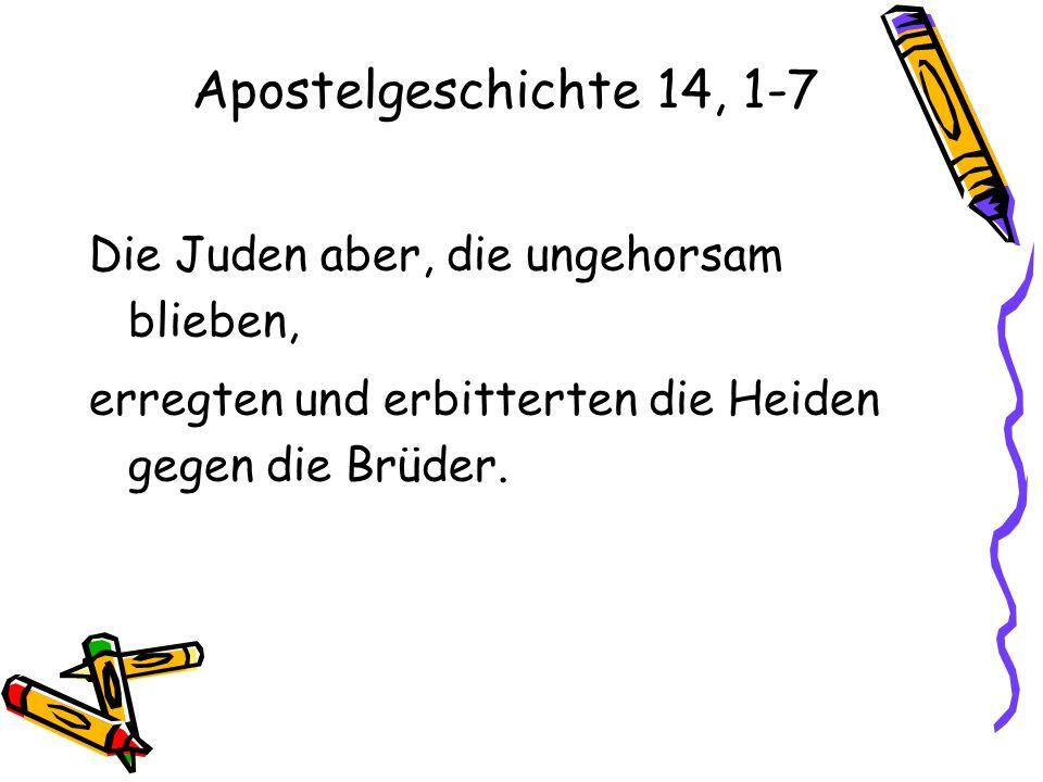 Apostelgeschichte 14, 1-7 Die Juden aber, die ungehorsam blieben,
