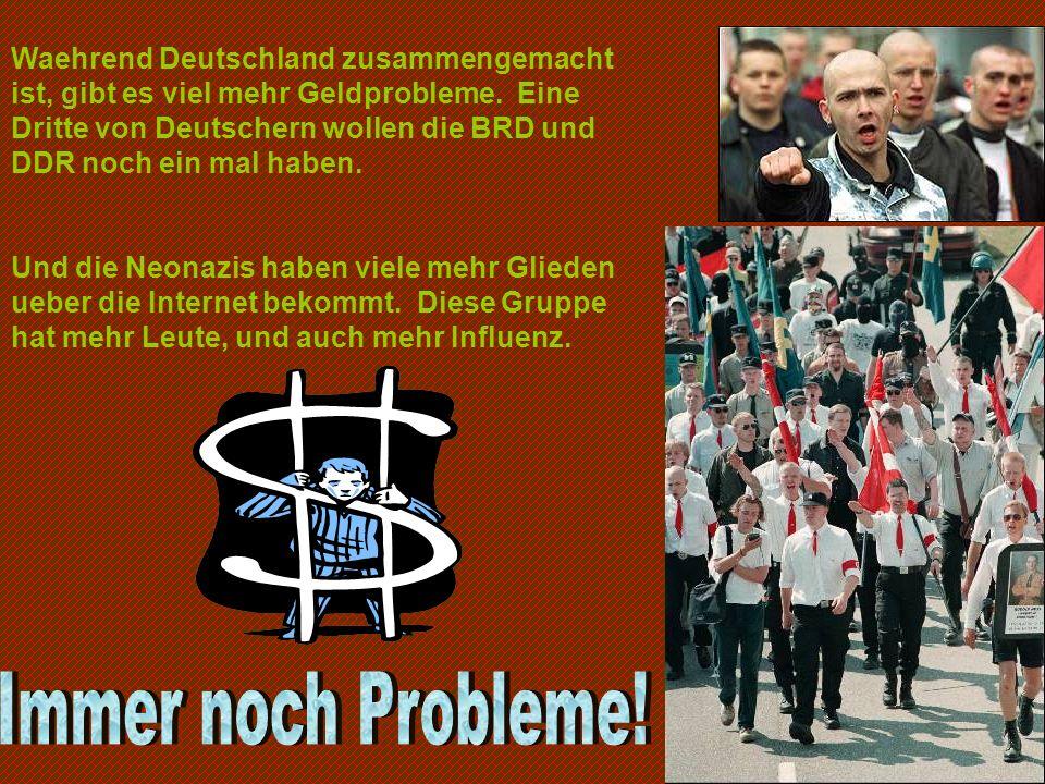 Waehrend Deutschland zusammengemacht ist, gibt es viel mehr Geldprobleme. Eine Dritte von Deutschern wollen die BRD und DDR noch ein mal haben.