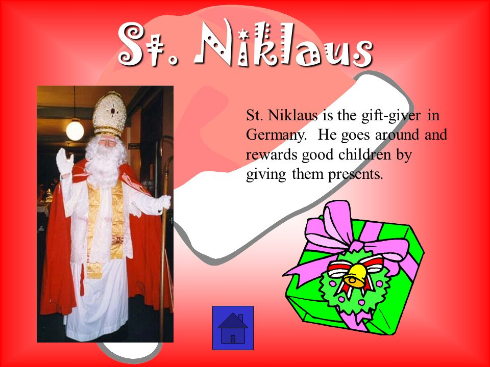 St. Niklaus St. Niklaus is the gift-giver in Germany.