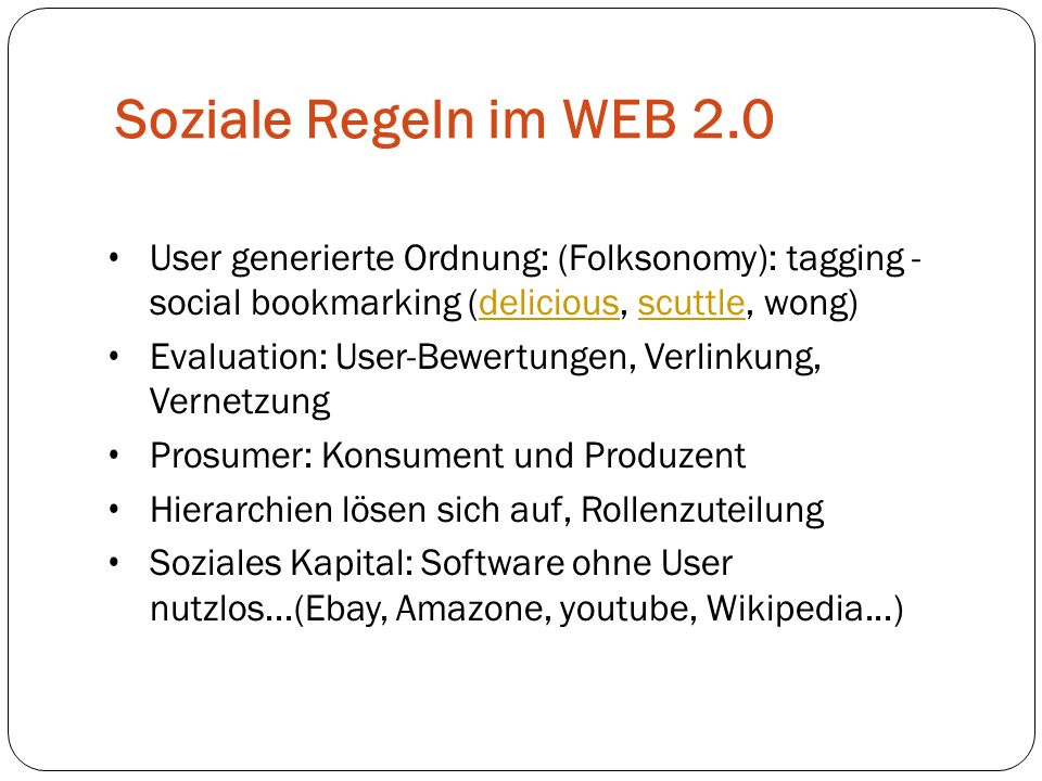 Soziale Regeln im WEB 2.0 User generierte Ordnung: (Folksonomy): tagging - social bookmarking (delicious, scuttle, wong)