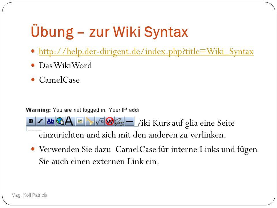 Übung – zur Wiki Syntax http://help.der-dirigent.de/index.php title=Wiki_Syntax. Das WikiWord. CamelCase.