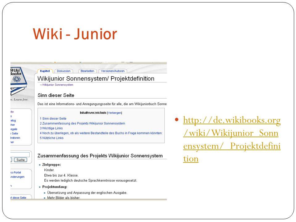 Wiki - Junior http://de.wikibooks.org /wiki/Wikijunior_Sonn ensystem/_Projektdefini tion