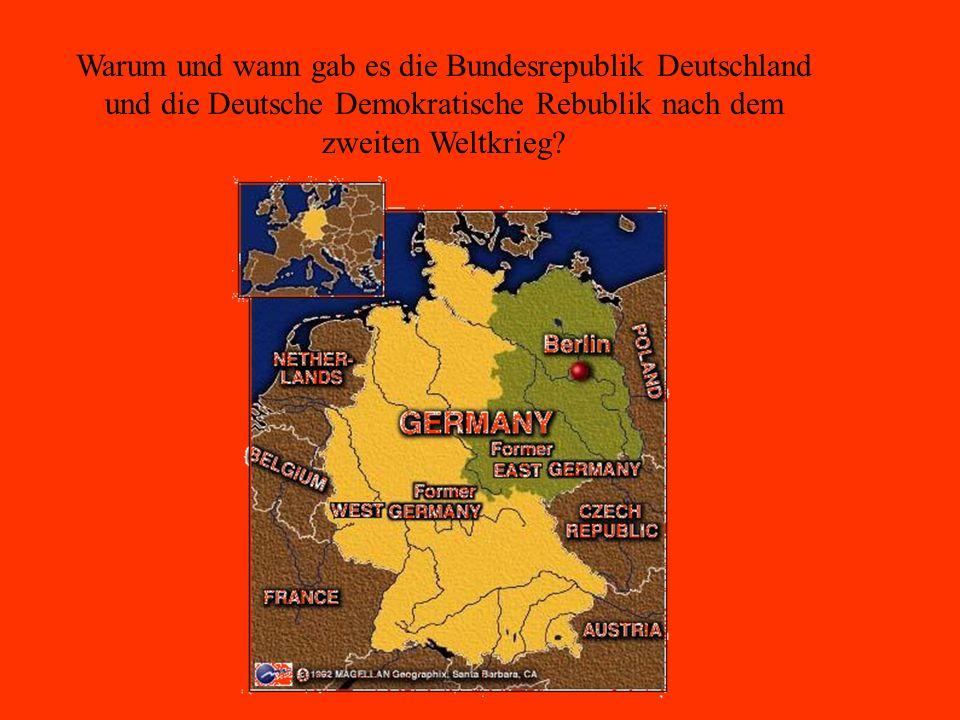 Warum und wann gab es die Bundesrepublik Deutschland und die Deutsche Demokratische Rebublik nach dem zweiten Weltkrieg