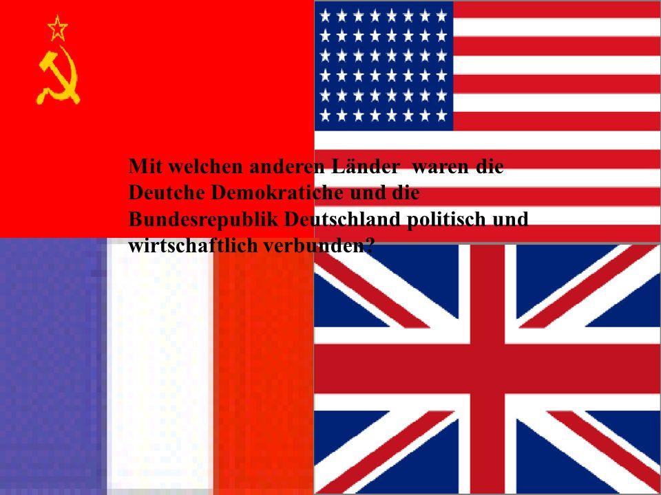 Mit welchen anderen Länder waren die Deutche Demokratiche und die Bundesrepublik Deutschland politisch und wirtschaftlich verbunden